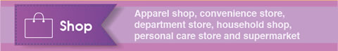 Shop: Apparel shop, convenience store, department store, household shop, personal care store and supermarket